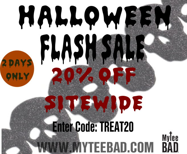 MyTee B.A.D. HALLOWEEN FLASH SALE